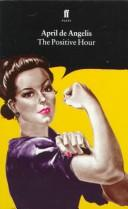 The Positive Hour (Faber Plays) by April De Angelis