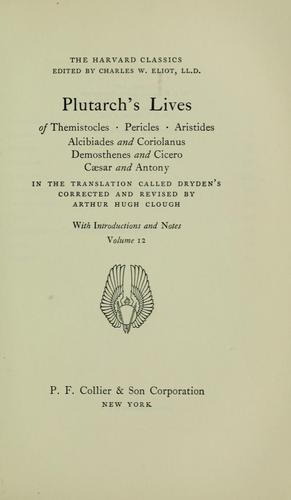 Plutarch's Lives of Themistocles, Pericles, Aristides, Alcibiades, and Coriolanus, Demosthenes, and Cicero, Caesar and Antony by Plutarch