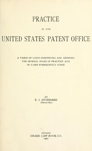 Practice in the United States Patent Office by E. J. Stoddard