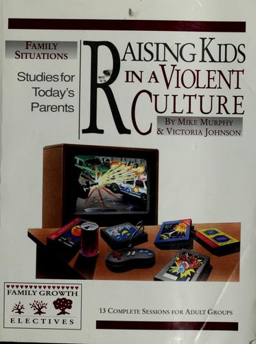 Raising kids in a violent culture by Mike Murphy