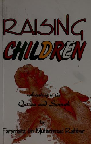 Raising children according to the Quran and sunnah = by Faramarz bin Muhammad Rahbar