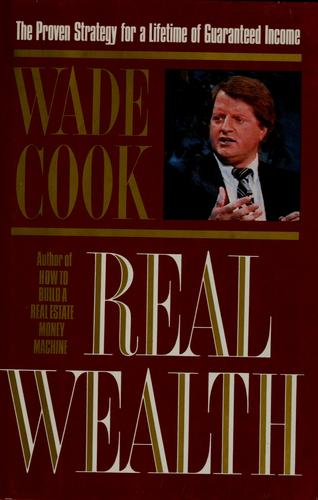 Real wealth by Wade Cook