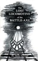 The Lost Locomotive of the Battle-Axe by Mike Savage